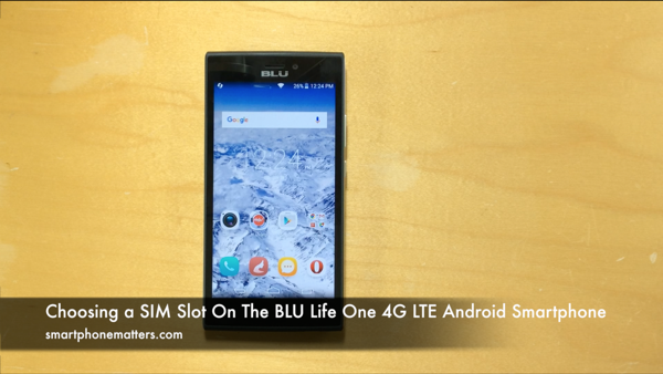Choosing a SIM Slot On The BLU Life One 4G LTE Android Smartphone